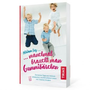 Manchmal braucht man Gummibärchen: Die besten Tipps aus meinem turbulenten, wunderschönen Leben mit 3 kleinen Kindern