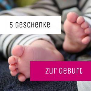 5 Ideen: Geschenke zur Geburt
