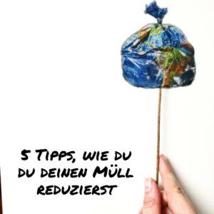 5 Tipps, wie du deinen Müll reduzieren kannst