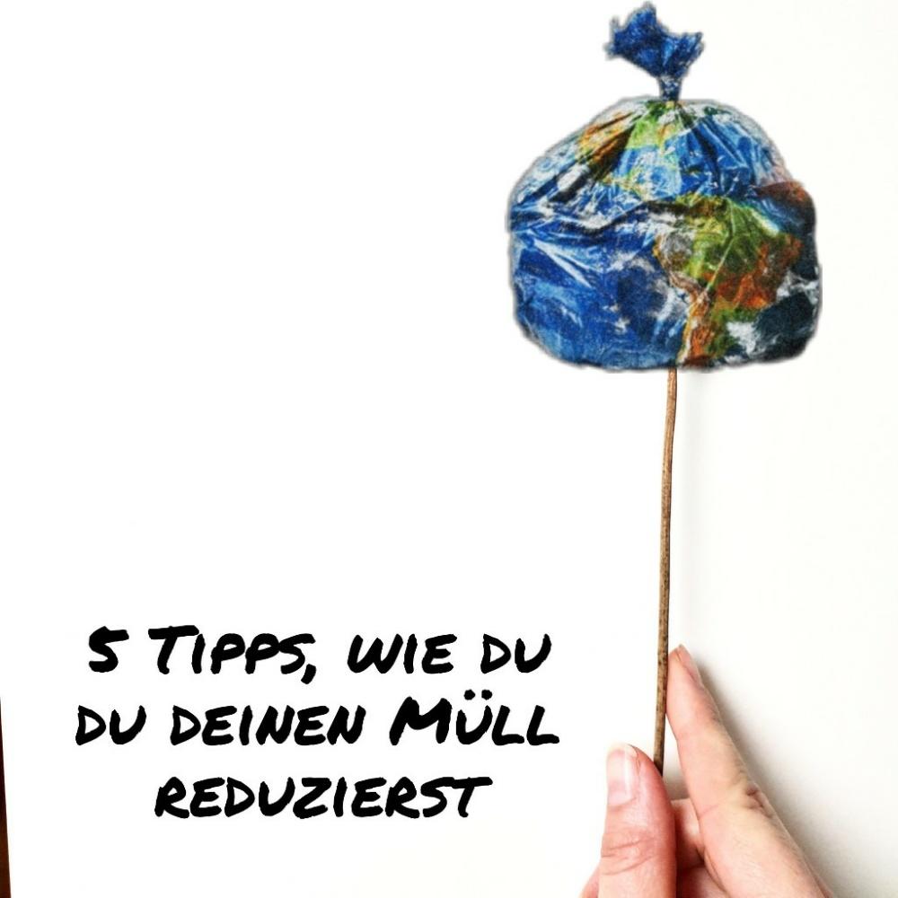 You are currently viewing 5 Tipps, wie du deinen Müll reduzieren kannst